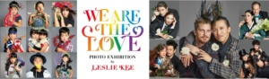 We Are The Love PHOTO EXHIBITION by LESLIE KEE